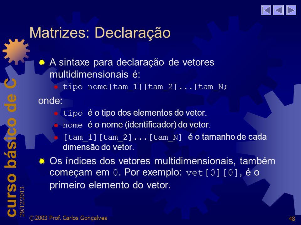 Matrizes: DeclaraçãoA sintaxe para declaração de vetores multidimensionais é: tipo nome[tam_1][tam_2]...[tam_N;